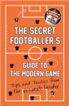 Secret Footballer's Guide to the Modern Game