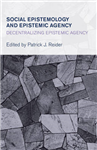 Social Epistemology and Epistemic Agency: Decentralizing Epistemic Agency