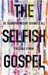 The Selfish Gospel: Be Transformed by Giving it All