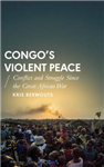 Congo\'s Violent Peace: Conflict and Struggle Since the Great African War