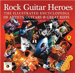 Rock Guitar Heroes: The Illustrated Encyclopedia of Artists, Guitars and Great Riffs