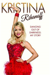 Kristina Rihanoff: Dancing Out of Darkness: Strictly My Story