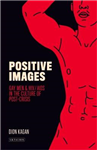 Positive Images: Gay Men and HIV/AIDS in the Culture of \'Post Crisis\'