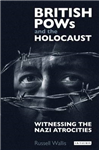 British PoWs and the Holocaust: Witnessing the Nazi Atrocities