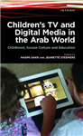 Children's TV and Digital Media in the Arab World