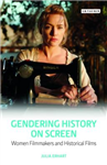 Gendering History on Screen: Women Filmmakers and Historical Films