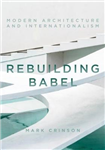 Rebuilding Babel: Modern Architecture and Internationalism