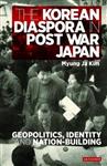 The Korean Diaspora in Post War Japan: Geopolitics, Identity and Nation-Building