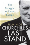 Churchill\'s Last Stand: The Struggle to Unite Europe