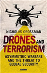Drones and Terrorism: Asymmetrical Warfare and the Threat to Global Security