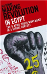 Making Revolution in Egypt: The 6 April Youth Movement in a Global Context