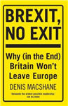 Brexit, No Exit: Why in the End Britain Won\'t Leave Europe