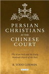 Persian Christians at the Chinese Court: The Xi\'an Stele and the Early Medieval Church of the East