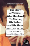 Story of Vicente, Who Murdered His Mother, His Father, and H