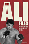 The Ali Files: His Fights, His Foes, His Fees, His Feats, His Fate