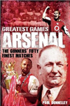 Arsenal Greatest Games: The Gunners\' Fifty Finest Matches