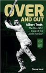 Over and Out: Albert Trott: The Man Who Cleared the Lord\'s Pavilion