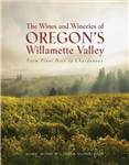 The Wines and Wineries of Oregon\'s Willamette Valleu: From Pinot to Chardonnay