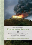 The Lost Dark Age Kingdom of Rheged: the Discovery of a Royal Stronghold at Trusty\'s Hill, Galloway