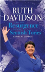 Ruth Davidson: And the Resurgence of the Scottish Tories