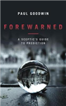 Forewarned: A Sceptic\'s Guide to Prediction