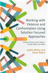 Working with Violence and Confrontation Using Solution Focus
