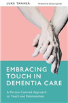 Embracing Touch in Dementia Care: A Person-Centred Approach to Touch and Relationships
