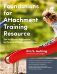 Foundations for Attachment Training Resource: The Six-Session Programme for Parents of Traumatized Children