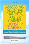 Assessing Adoptive Parents, Foster Carers and Kinship Carers, Second Edition: Improving Analysis and Understanding of Parenting Capacity