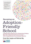 Becoming an Adoption-Friendly School: A Whole-School Resource for Supporting Children Who Have Experienced Trauma or Loss - With Complementary Downloadable Material