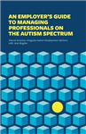 An Employer\'s Guide to Managing Professionals on the Autism Spectrum