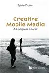Creative Mobile Media: A Complete Course