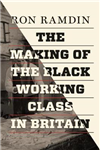 Making of the Black Working Class in Britain