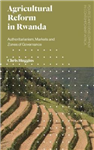 Agricultural Reform in Rwanda: Authoritarianism, Markets and Zones of Governance