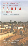 Understanding West Africa\'s Ebola Epidemic: Towards a Political Economy