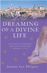 Dreaming of a Divine Life: One Woman Remembers Her Truth That May Awaken Us All!