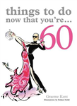 Things to Do Now That You're 60