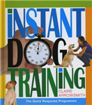 Instant Dog Training: The Quick Response Programme