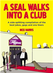 A Seal Walks Into a Club: A side-splitting compilation of the best jokes, gags and one-liners