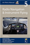 Air Pilot\'s Manual - Radio Navigation and Instrument Flying: Volume 5