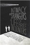 Intimacy with Strangers: A Life of Brief Encounters