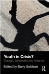 Youth in Crisis?: \'Gangs\', Territoriality and Violence