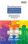 Development Through Bricolage: Rethinking Institutions for Natural Resource Management