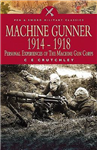 Machine Gunner 1914-1918: Personal Experiences of the Machine Gun Corps