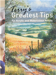 Terry's Greatest Tips: for Watercolour and Acrylic Artists