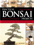 Practical Bonsai Projects: All You Need to Learn About Creating and Displaying Miniature Trees and Shrubs Shown in 23 Detailed Examples and Illustrated with More Than 230 Colour Photographs
