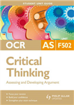 OCR AS Critical Thinking: Assessing and Developing Argument: Unit F502