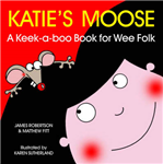 Katie's Moose: A Keek-a-boo Book for Wee Folk