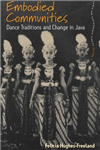 Embodied Communities: Dance Traditions and Change in Java