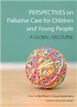 Perspectives on Palliative Care for Children and Young People: A Global Discourse